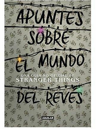 Apuntes sobre el mundo del revés. Guía no oficial de Stranger Things.
